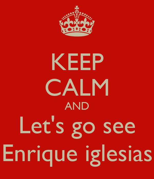 KEEP CALM AND Let's go see Enrique iglesias