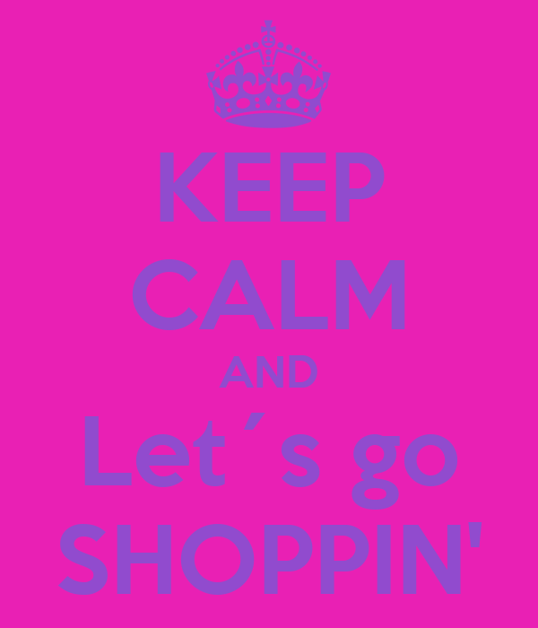 KEEP CALM AND Let´s go SHOPPIN'