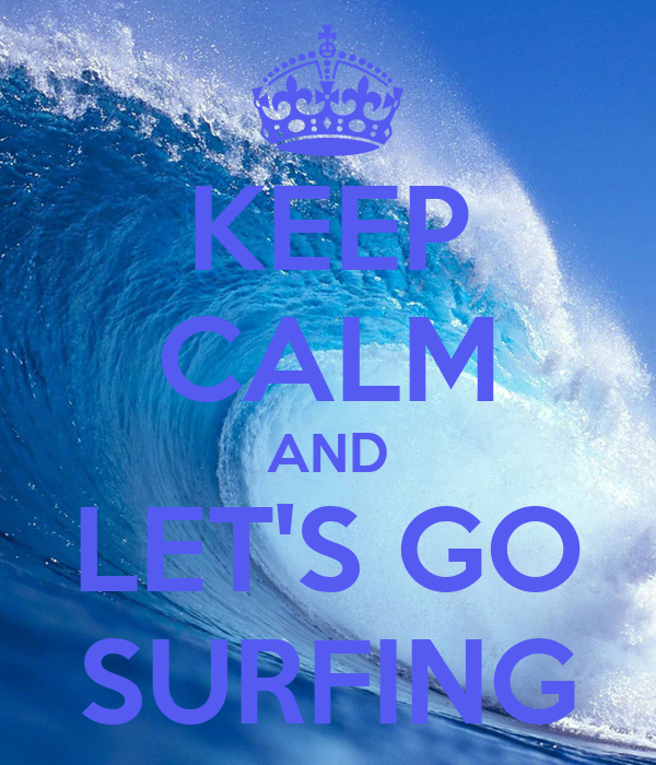 KEEP CALM AND LET'S GO SURFING