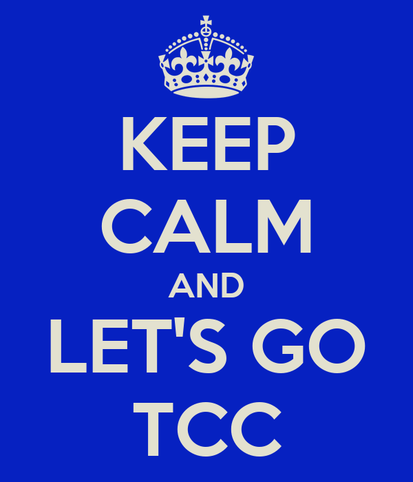 KEEP CALM AND LET'S GO TCC