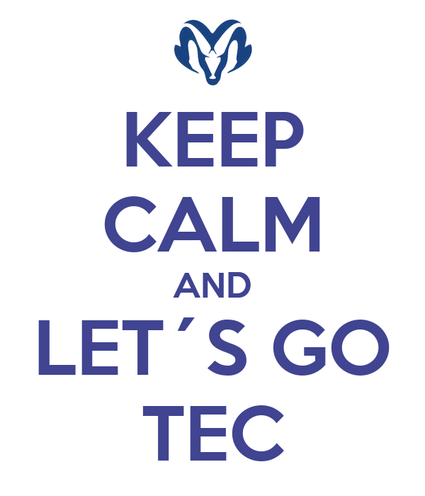 KEEP CALM AND LET´S GO TEC