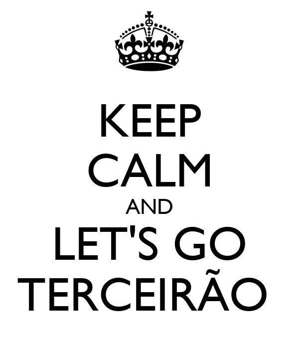 KEEP CALM AND LET'S GO TERCEIRÃO