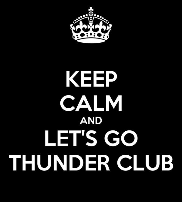 KEEP CALM AND LET'S GO THUNDER CLUB