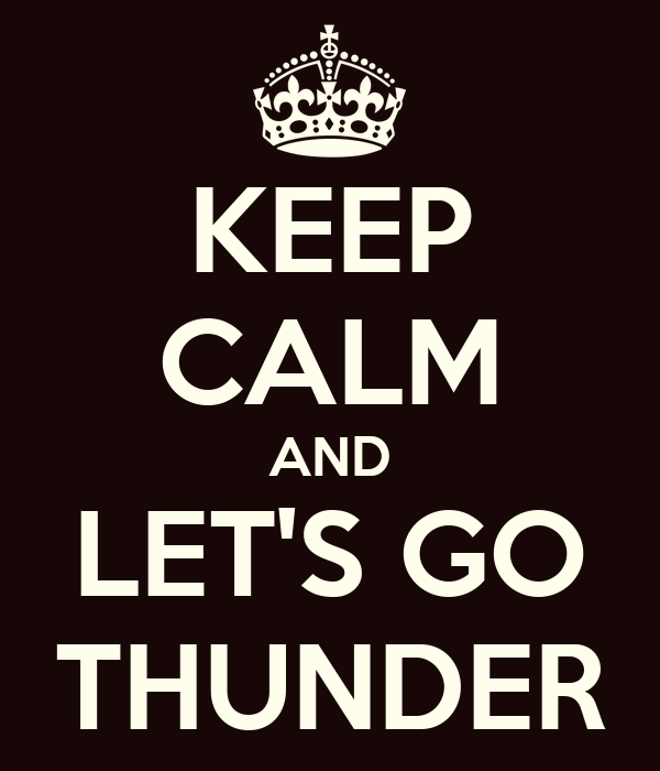 KEEP CALM AND LET'S GO THUNDER