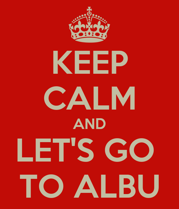 KEEP CALM AND LET'S GO  TO ALBU