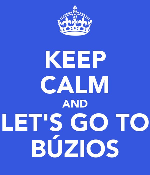KEEP CALM AND  LET'S GO TO  BÚZIOS