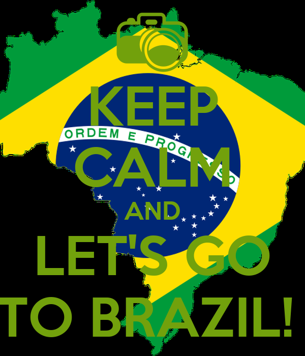 KEEP CALM AND LET'S GO TO BRAZIL!