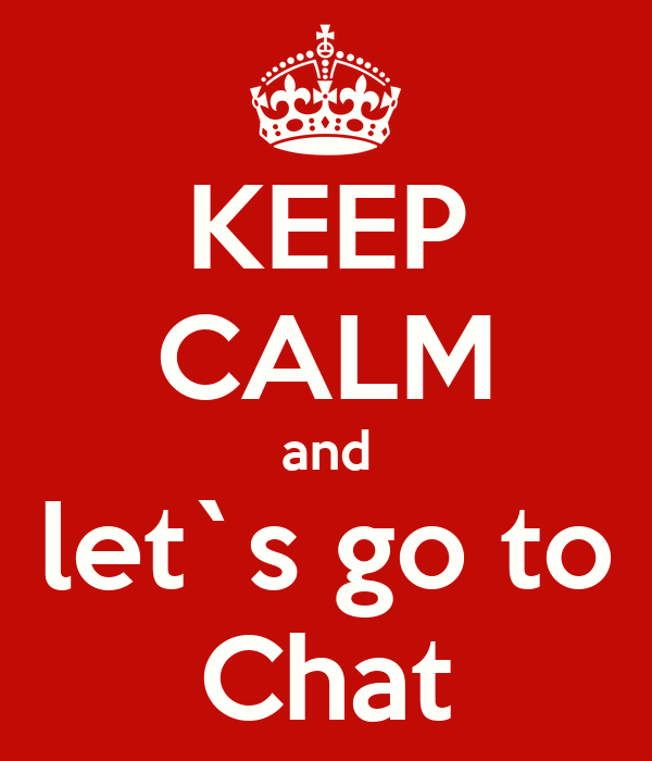 KEEP CALM and let`s go to Chat