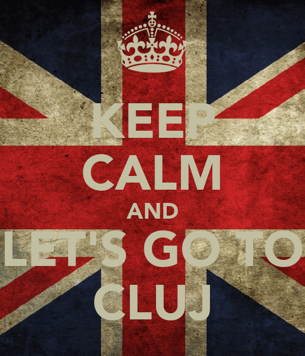 KEEP CALM AND LET'S GO TO CLUJ