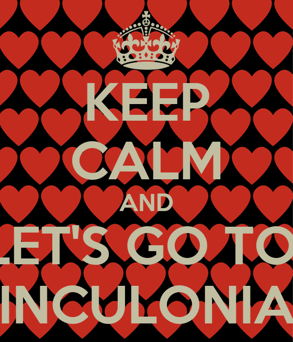KEEP CALM AND LET'S GO TO  INCULONIA