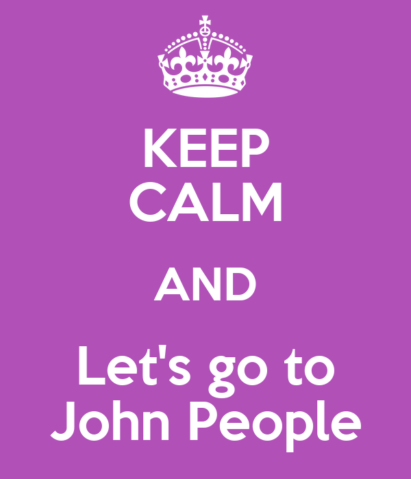 KEEP CALM AND Let's go to John People