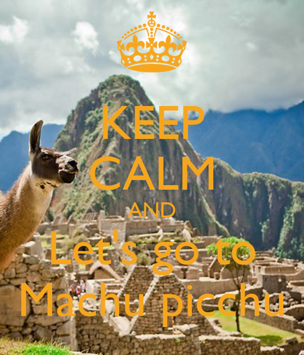 KEEP CALM AND Let's go to Machu picchu