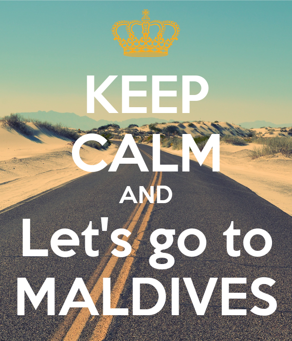 KEEP CALM AND Let's go to MALDIVES