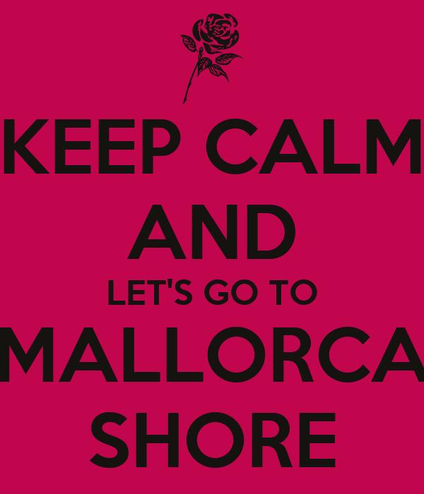 KEEP CALM AND LET'S GO TO MALLORCA SHORE