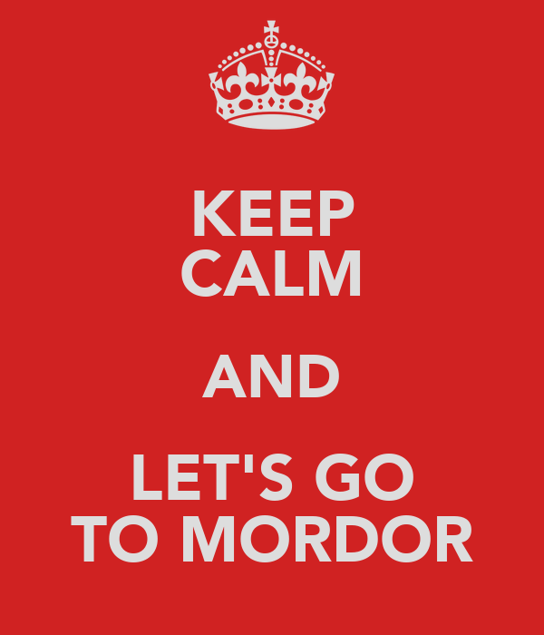 KEEP CALM AND LET'S GO TO MORDOR