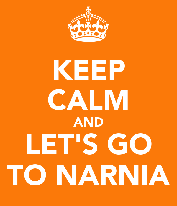 KEEP CALM AND LET'S GO TO NARNIA