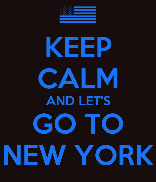 KEEP CALM AND LET'S GO TO NEW YORK