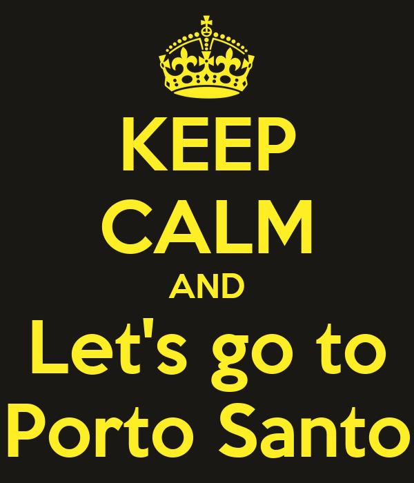 KEEP CALM AND Let's go to Porto Santo