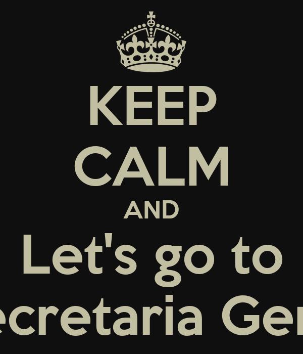 KEEP CALM AND Let's go to Secretaria Geral