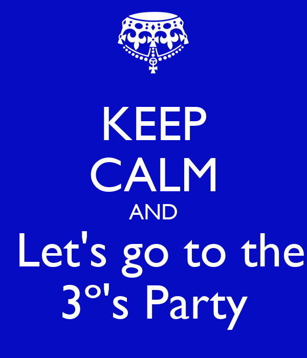KEEP CALM AND  Let's go to the 3º's Party