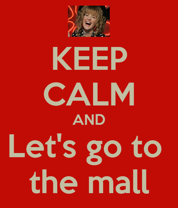 KEEP CALM AND Let's go to  the mall