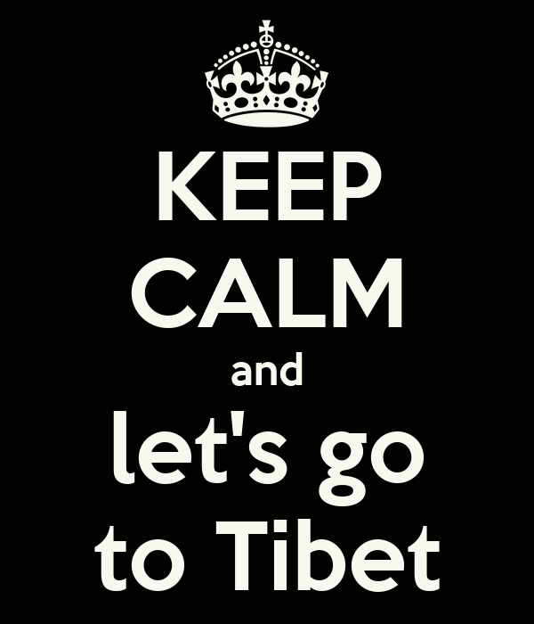 KEEP CALM and let's go to Tibet