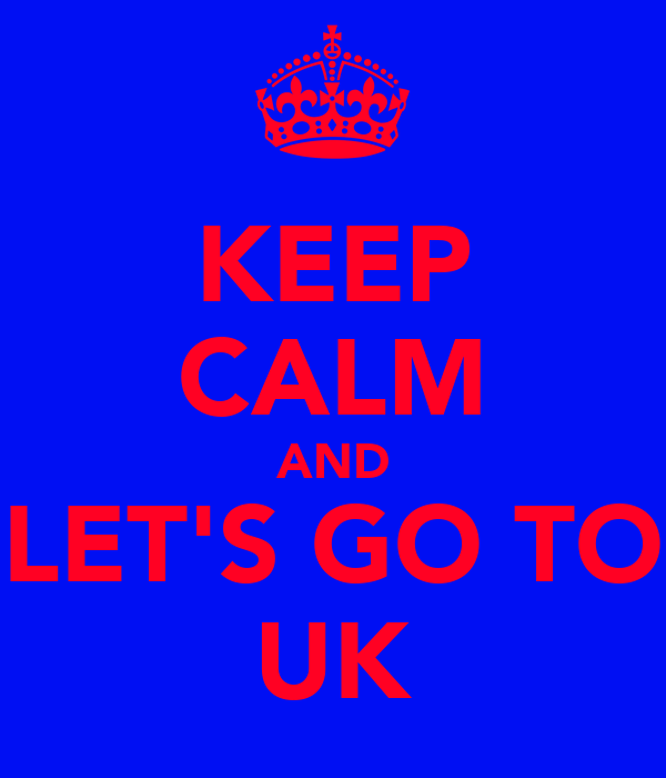 KEEP CALM AND LET'S GO TO UK