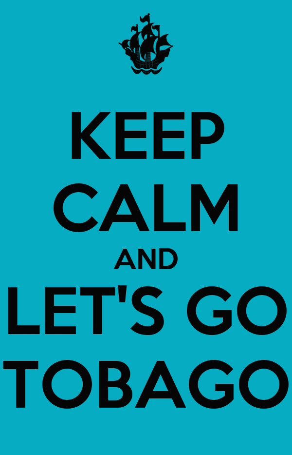 KEEP CALM AND LET'S GO TOBAGO