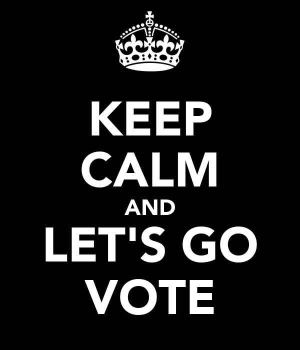 KEEP CALM AND LET'S GO VOTE