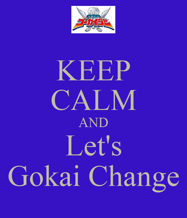 KEEP CALM AND Let's Gokai Change