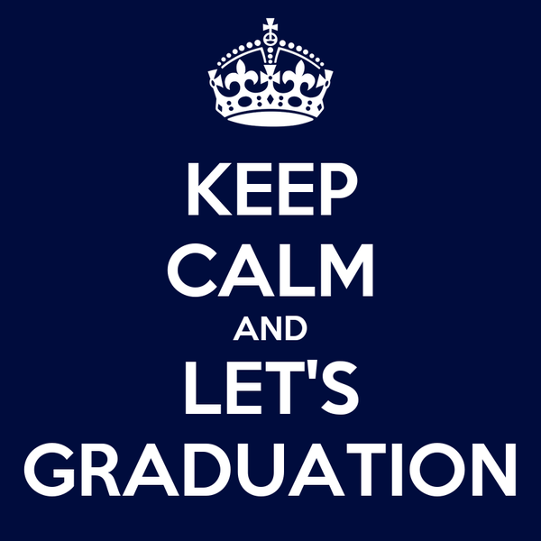 KEEP CALM AND LET'S GRADUATION