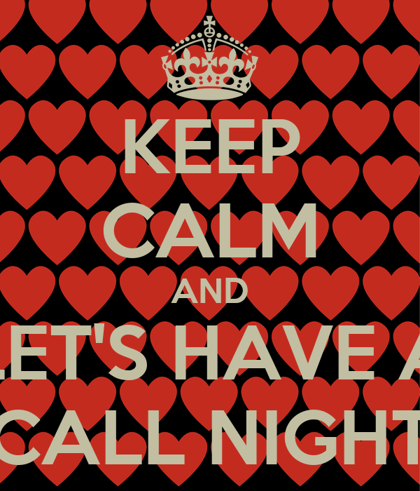 KEEP CALM AND LET'S HAVE A CALL NIGHT