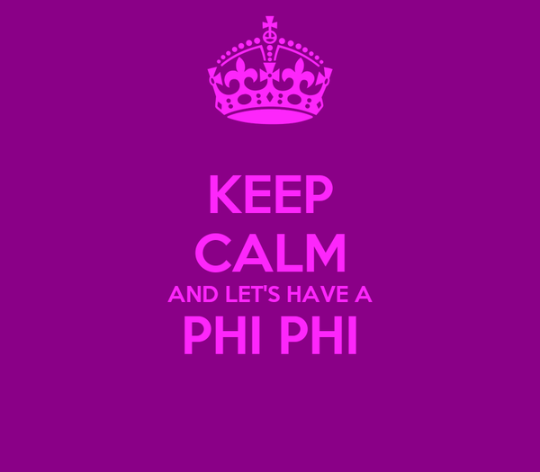 KEEP CALM AND LET'S HAVE A PHI PHI