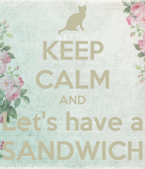 KEEP CALM AND Let's have a SANDWICH