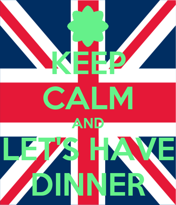 KEEP CALM AND LET'S HAVE DINNER