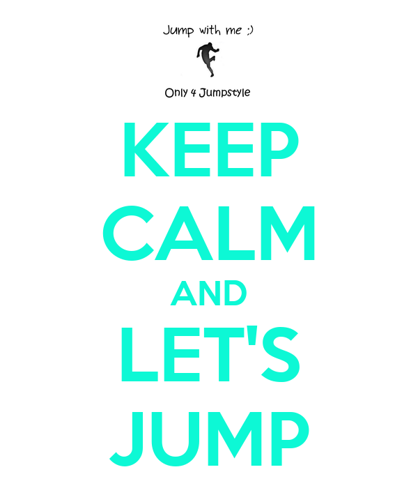 KEEP CALM AND LET'S JUMP