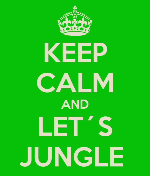 KEEP CALM AND LET´S JUNGLE