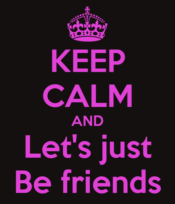 KEEP CALM AND Let's just Be friends