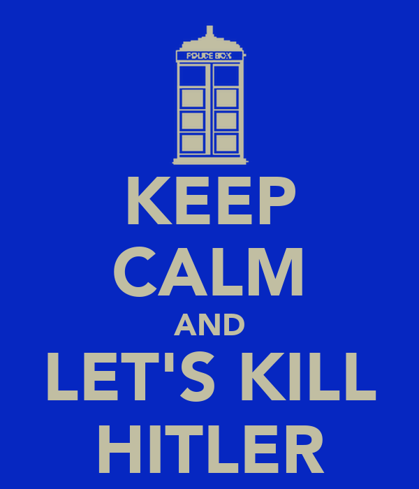KEEP CALM AND LET'S KILL HITLER