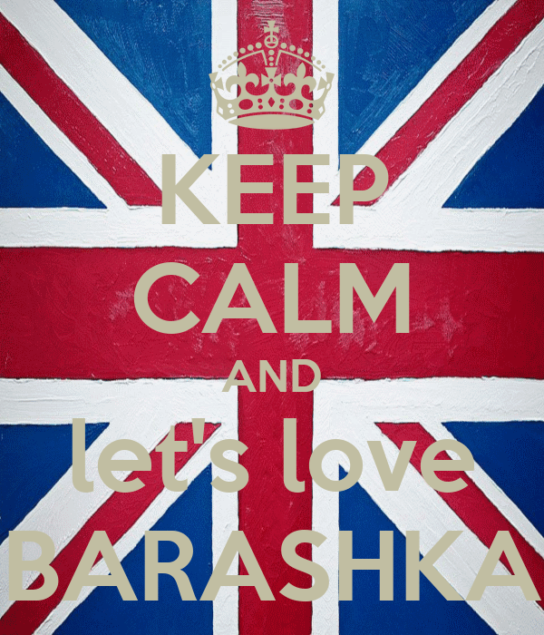 KEEP CALM AND let's love BARASHKA