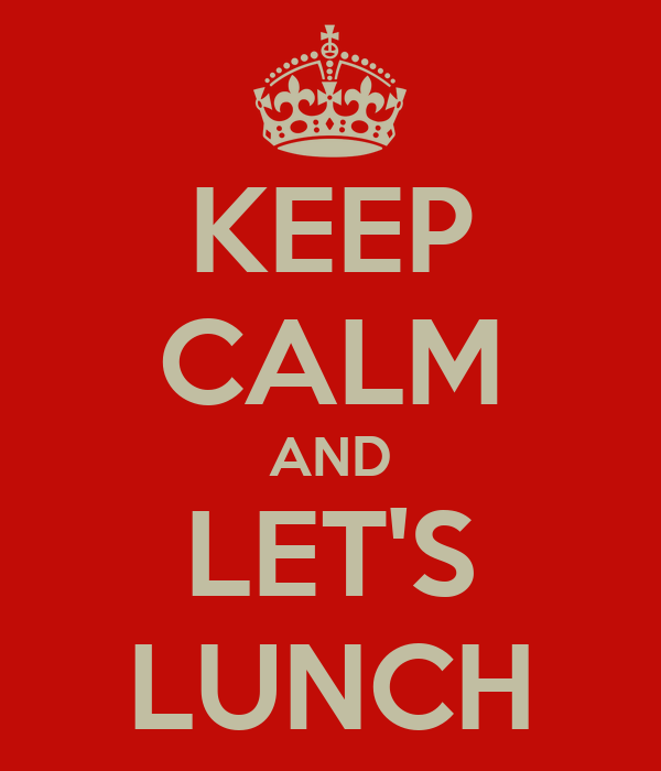 KEEP CALM AND LET'S LUNCH