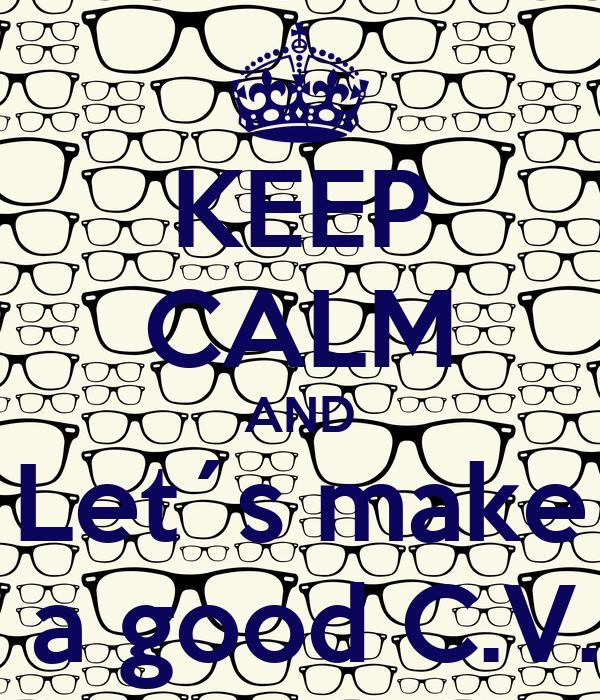 KEEP CALM AND Let´s make  a good C.V.