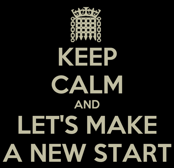 KEEP CALM AND LET'S MAKE A NEW START