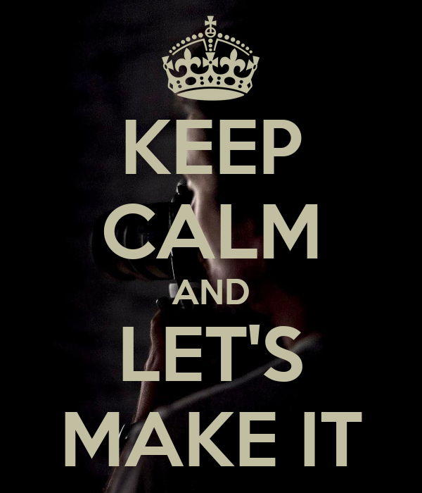 KEEP CALM AND LET'S MAKE IT