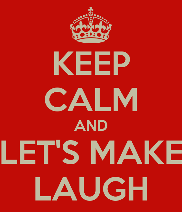 KEEP CALM AND LET'S MAKE LAUGH