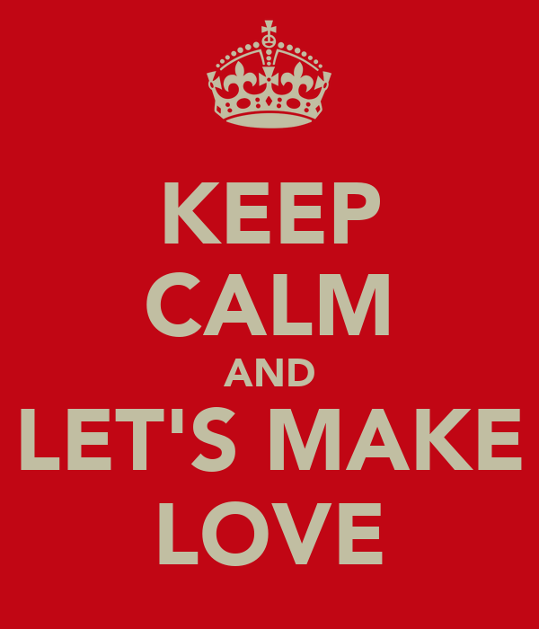 KEEP CALM AND LET'S MAKE LOVE