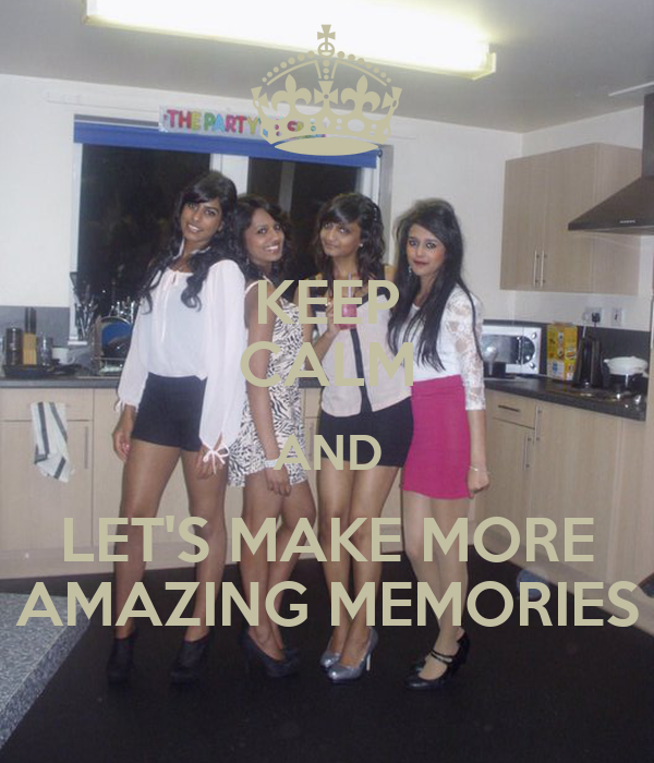 KEEP CALM AND LET'S MAKE MORE AMAZING MEMORIES