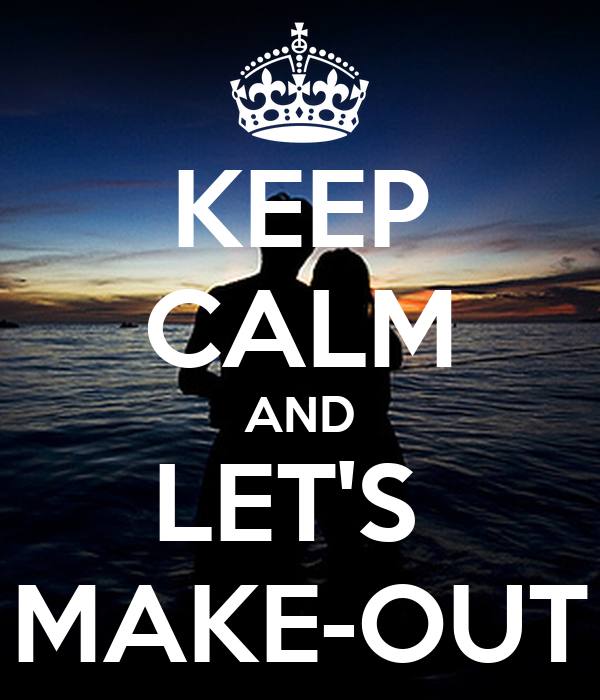 KEEP CALM AND LET'S  MAKE-OUT