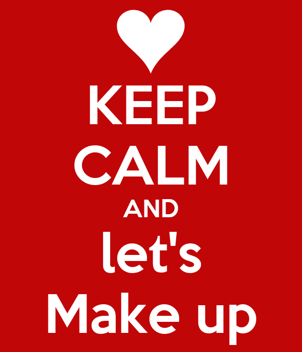 KEEP CALM AND let's Make up