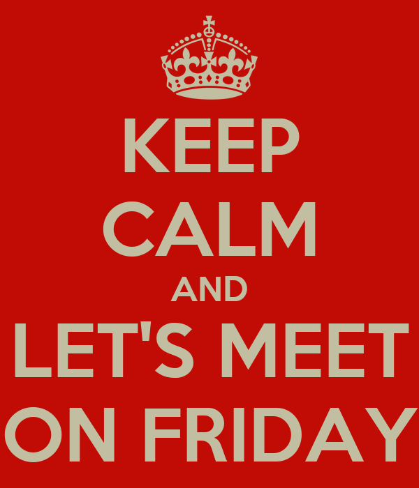 KEEP CALM AND LET'S MEET ON FRIDAY